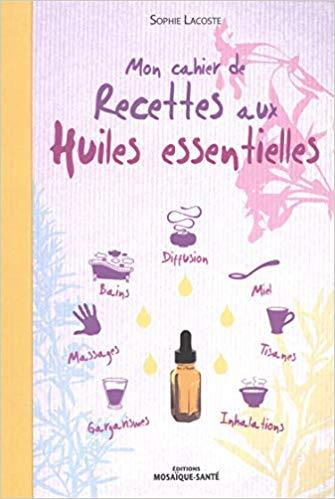 mon cahier de recettes aux huiles essentielles - Remèdes : Savoir utiliser les plantes médicinales -Cours 2